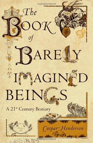 The cover of The Book of Barely Imagined Beings: A 21st Century Bestiary