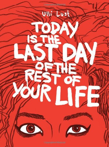 The cover of Today is the Last Day of the Rest of Your Life