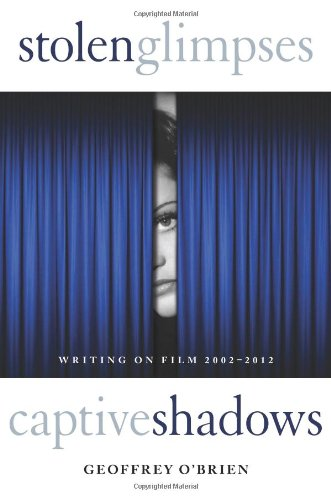 The cover of Stolen Glimpses, Captive Shadows: Writing on Film, 2002-2012