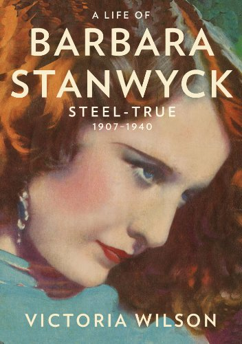 The cover of A Life of Barbara Stanwyck: Steel-True 1907-1940