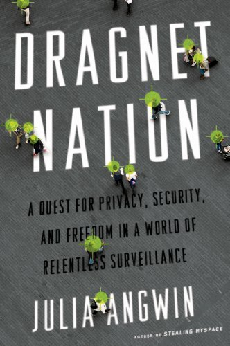 The cover of Dragnet Nation: A Quest for Privacy, Security, and Freedom in a World of Relentless Surveillance