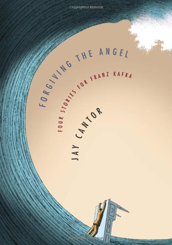 The cover of Forgiving the Angel: Four Stories for Franz Kafka
