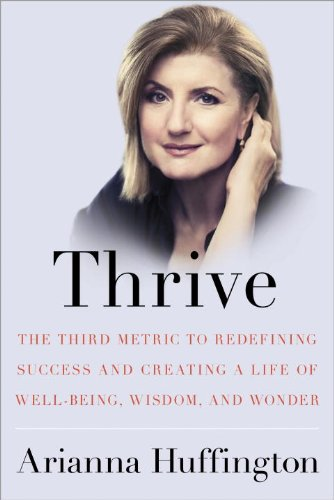The cover of Thrive: The Third Metric to Redefining Success and Creating a Life of Well-Being, Wisdom, and Wonder