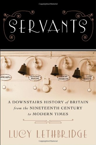 The cover of Servants: A Downstairs History of Britain from the Nineteenth Century to Modern Times