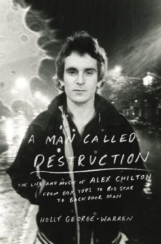 The cover of A Man Called Destruction: The Life and Music of Alex Chilton, From Box Tops to Big Star to Backdoor Man
