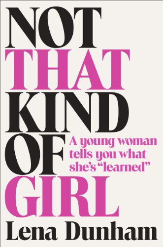 "The cover of Not That Kind of Girl: A Young Woman Tells You What She's ""Learned"""