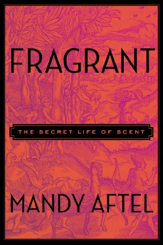 The cover of Fragrant: The Secret Life of Scent
