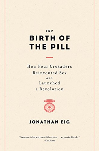 The cover of The Birth of the Pill: How Four Crusaders Reinvented Sex and Launched a Revolution