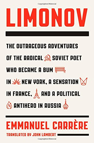 The cover of Limonov: The Outrageous Adventures of the Radical Soviet Poet Who Became a Bum in New York, a Sensation in France, and a Political Antihero in Russia