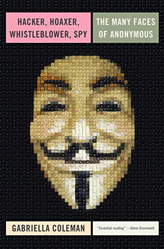 The cover of Hacker, Hoaxer, Whistleblower, Spy: The Many Faces of Anonymous