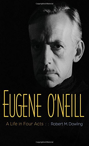 The cover of Eugene O'Neill: A Life in Four Acts