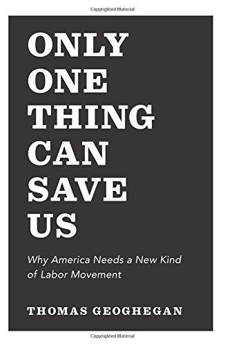 The cover of Only One Thing Can Save Us: Why America Needs a New Kind of Labor Movement