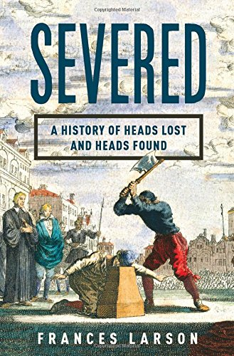 The cover of Severed: A History of Heads Lost and Heads Found