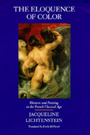 The cover of The Eloquence of Color: Rhetoric and Painting in the French Classical Age (The New Historicism: Studies in Cultural Poetics)