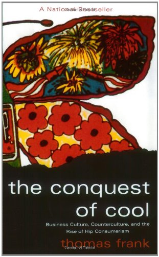 The cover of The Conquest of Cool: Business Culture, Counterculture, and the Rise of Hip Consumerism