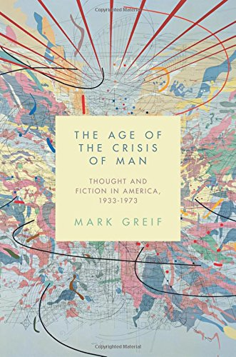 The cover of The Age of the Crisis of Man: Thought and Fiction in America, 1933-1973