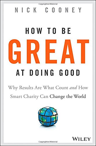 The cover of How To Be Great At Doing Good: Why Results Are What Count and How Smart Charity Can Change the World