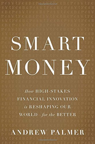 The cover of Smart Money: How High-Stakes Financial Innovation is Reshaping Our World—For the Better
