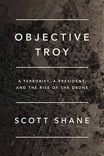 The cover of Objective Troy: A Terrorist, a President, and the Rise of the Drone