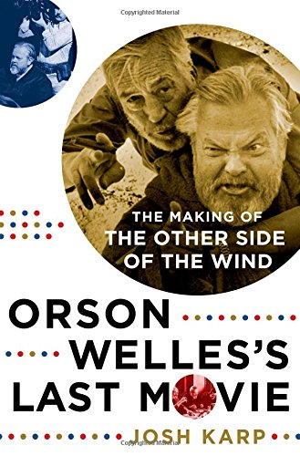 The cover of Orson Welles's Last Movie: The Making of The Other Side of the Wind