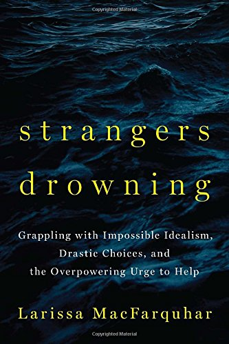 The cover of Strangers Drowning: Grappling with Impossible Idealism, Drastic Choices, and the Overpowering Urge to Help