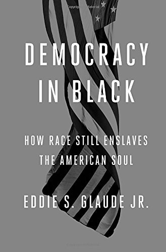 The cover of Democracy in Black: How Race Still Enslaves the American Soul