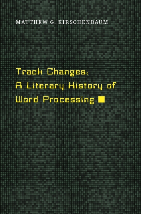 The cover of Track Changes: A Literary History of Word Processing