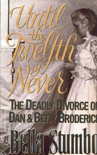 The cover of Until the Twelfth of Never: The Deadly Divorce of Dan & Betty Broderick
