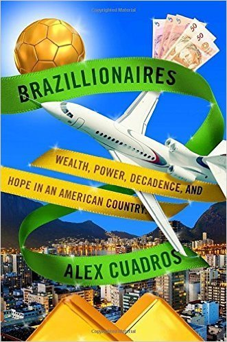 The cover of Brazillionaires: Wealth, Power, Decadence, and Hope in an American Country