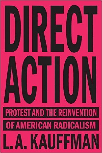 The cover of Direct Action: Protest and the Reinvention of American Radicalism