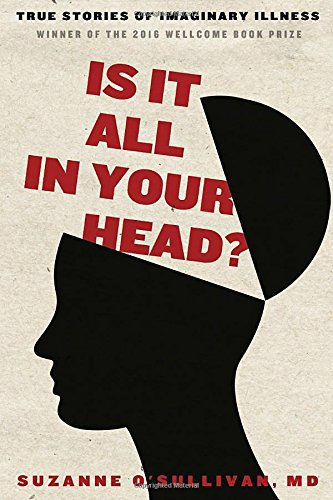 The cover of Is It All in Your Head?: True Stories of Imaginary Illness