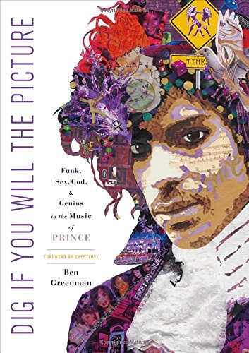 The cover of Dig If You Will the Picture: Funk, Sex, God and Genius in the Music of Prince