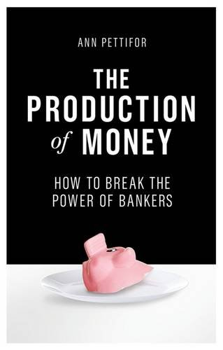 The cover of The Production of Money: How to Break the Power of Bankers