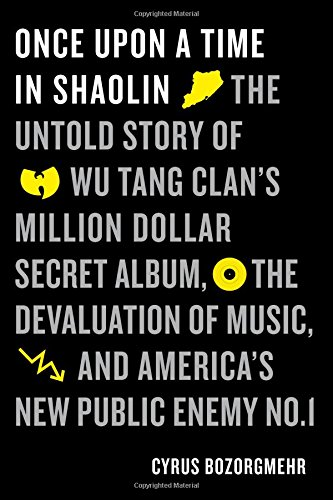 The cover of Once Upon a Time in Shaolin: The Untold Story of the Wu-Tang Clan's Million-Dollar Secret Album, the Devaluation of Music, and America's New Public Enemy No. 1