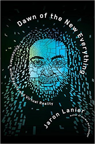 The cover of Dawn of the New Everything: Encounters with Reality and Virtual Reality