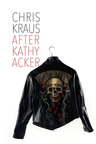 The cover of After Kathy Acker: A Literary Biography (Semiotext(e) / Active Agents)