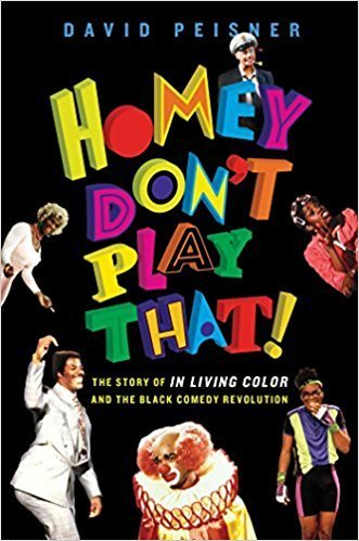 The cover of Homey Don't Play That!: The Story of In Living Color and the Black Comedy Revolution