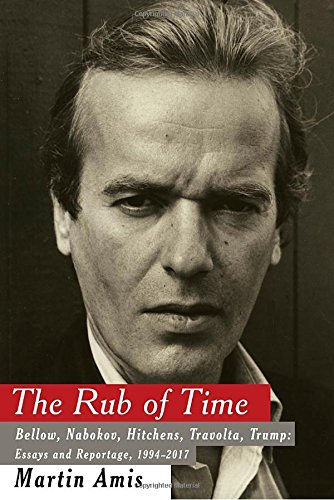 The cover of The Rub of Time: Bellow, Nabokov, Hitchens, Travolta, Trump: Essays and Reportage, 1994-2017