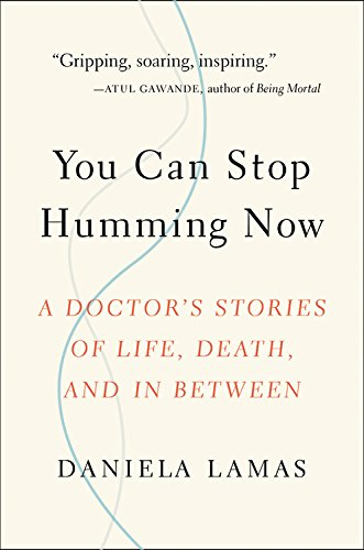 The cover of You Can Stop Humming Now: A Doctor's Stories of Life, Death, and in Between
