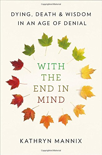 The cover of With the End in Mind: Dying, Death, and Wisdom in an Age of Denial