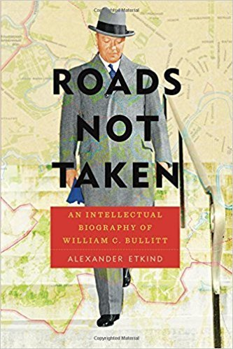 The cover of Roads Not Taken: An Intellectual Biography of William C. Bullitt (Russian and East European Studies)
