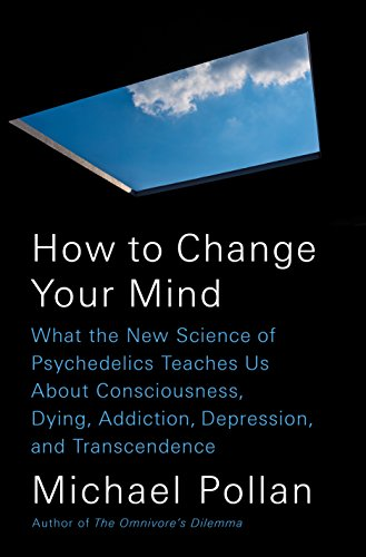 The cover of How to Change Your Mind: What the New Science of Psychedelics Teaches Us About Consciousness, Dying, Addiction, Depression, and Transcendence