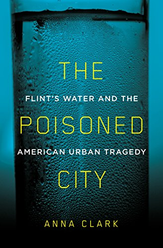 The cover of The Poisoned City: Flint's Water and the American Urban Tragedy