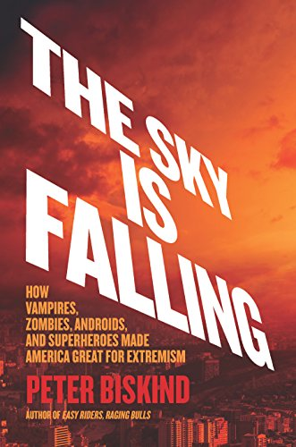 The cover of The Sky Is Falling: How Vampires, Zombies, Androids, and Superheroes Made America Great for Extremism