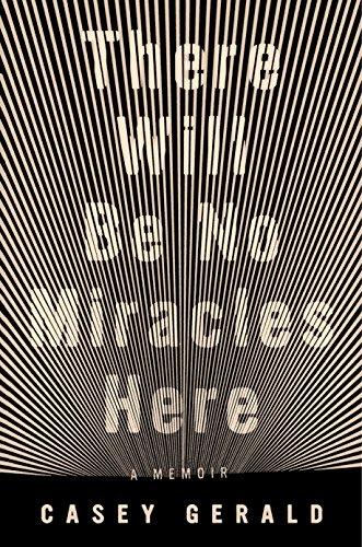 The cover of There Will Be No Miracles Here: A Memoir