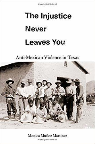 The cover of The Injustice Never Leaves You: Anti-Mexican Violence in Texas