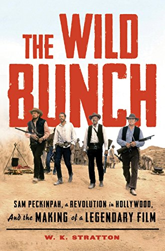 The cover of The Wild Bunch: Sam Peckinpah, a Revolution in Hollywood, and the Making of a Legendary Film