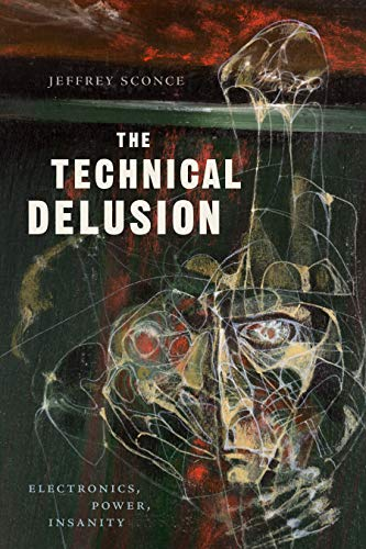 The cover of The Technical Delusion: Electronics, Power, Insanity