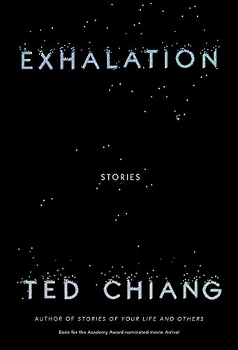 The Dizziness of Freedom - On Ted Chiang's Exhalation, a