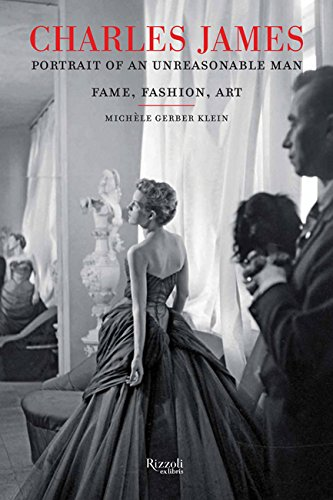 The cover of Charles James: Portrait of an Unreasonable Man: Fame, Fashion, Art